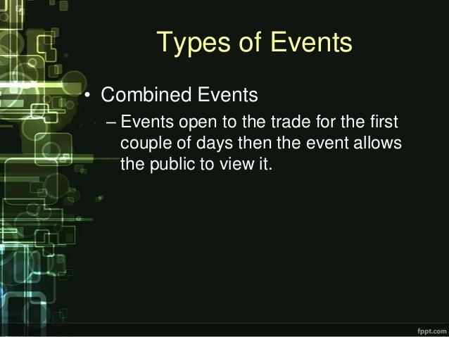 Types of Events• Combined Events  – Events open to the trade for the first    couple of days then the event allows    the ...