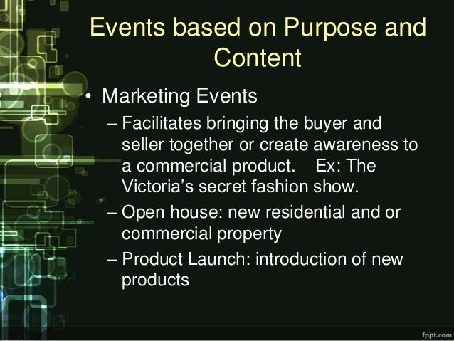 Events based on Purpose and          Content• Marketing Events  – Facilitates bringing the buyer and    seller together or...