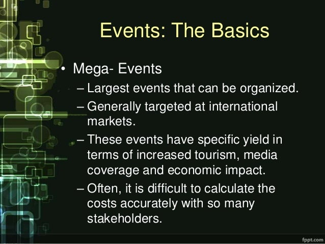 Events: The Basics• Mega- Events  – Largest events that can be organized.  – Generally targeted at international    market...