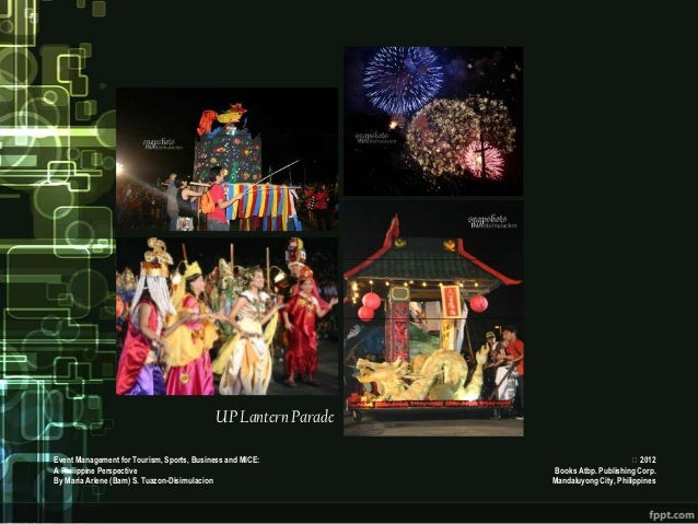 UP Lantern ParadeEvent Management for Tourism, Sports, Business and MICE:                              2012A Philippine P...