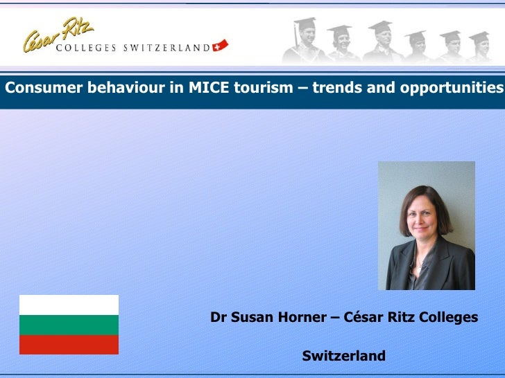 Dr Susan Horner – César Ritz Colleges Switzerland Consumer behaviour in MICE tourism – trends and opportunities