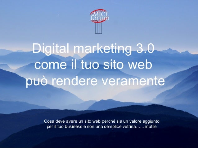 Digital marketing 3.0 come il tuo sito web può rendere veramente Cosa deve avere un sito web perché sia un valore aggiunto...