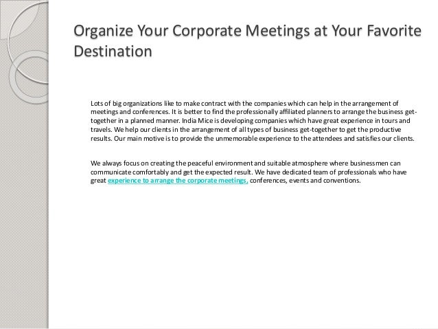 Organize Your Corporate Meetings at Your Favorite Destination Lots of big organizations like to make contract with the com...