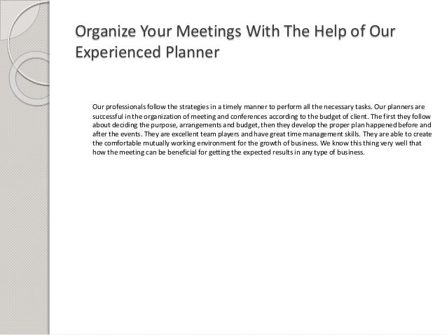 Organize Your Meetings With The Help of Our Experienced Planner Our professionals follow the strategies in a timely manner...