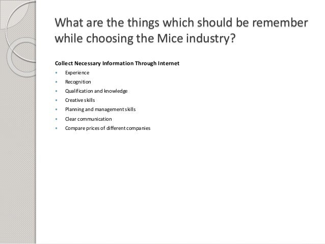 What are the things which should be remember while choosing the Mice industry? Collect Necessary Information Through Inter...