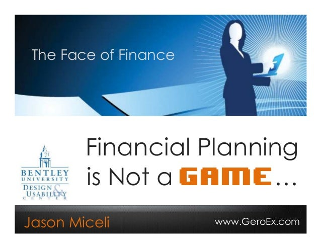The Face of Finance        Financial Planning        is Not a Game…Jason Miceli           www.GeroEx.com