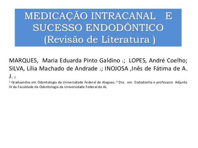 MEDICAÇÃO INTRACANAL E         SUCESSO ENDODÔNTICO           (Revisão de Literatura )MARQUES, Maria Eduarda Pinto Galdino ...