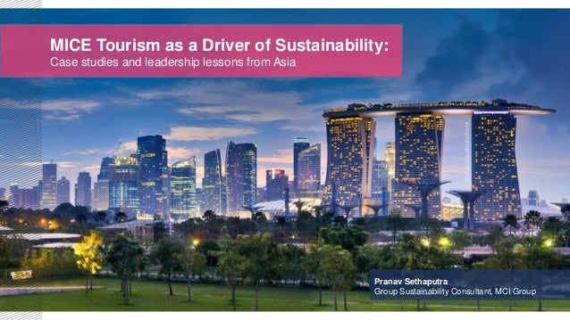 MICE Tourism as a Driver of Sustainability: Case studies and leadership lessons from Asia Pranav Sethaputra Group Sustaina...