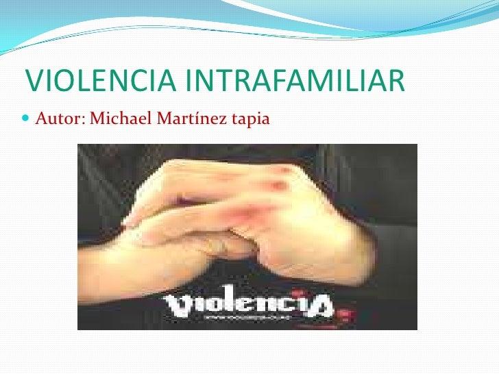 VIOLENCIA INTRAFAMILIAR<br />Autor: Michael Martínez tapia<br />