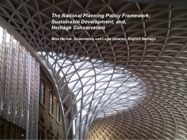 The National Planning Policy Framework;Sustainable Development; and,Heritage ConservationMike Harlow, Governance and Legal...