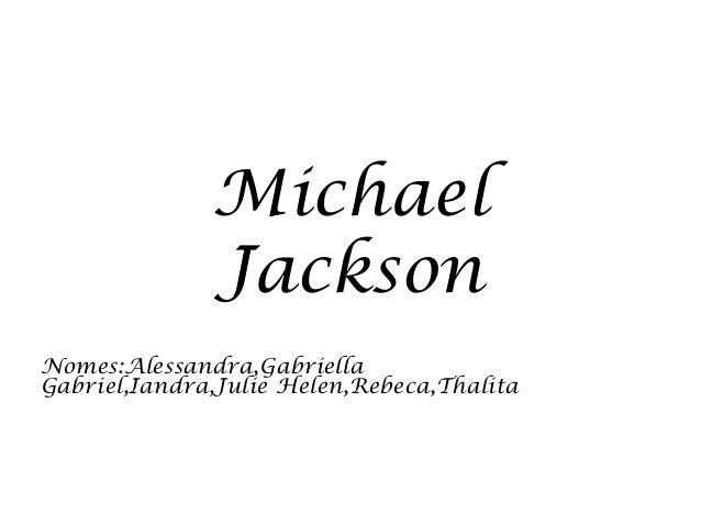 Michael Jackson Nomes:Alessandra,Gabriella Gabriel,Iandra,Julie Helen,Rebeca,Thalita