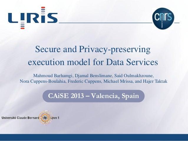 UMR 5205 Secure and Privacy-preserving execution model for Data Services Mahmoud Barhamgi, Djamal Benslimane, Said Oulmakh...