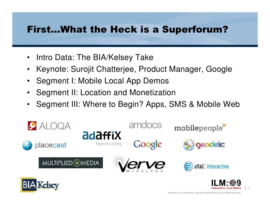 First…What the Heck is a Superforum?  •   Intro Data: The BIA/Kelsey Take •   Keynote: Surojit Chatterjee, Product Manager...