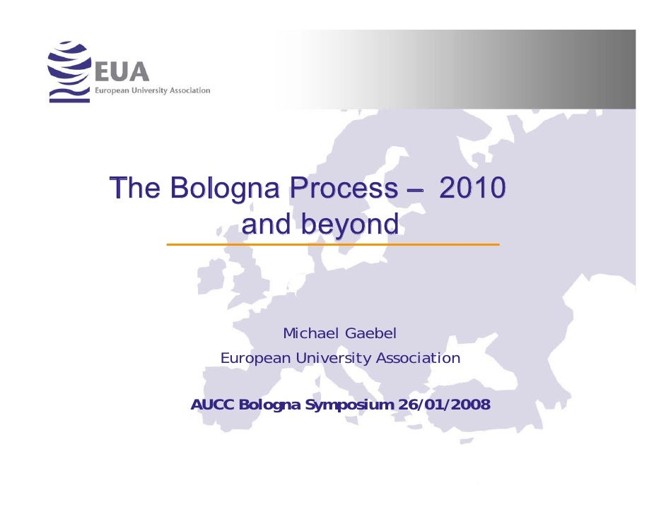 The Bologna Process – 2010          and beyond                  Michael Gaebel         European University Association    ...