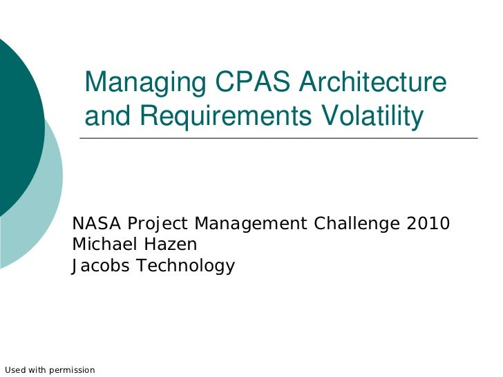 Managing CPAS Architecture                 and Requirements Volatility              NASA Project Management Challenge 2010...