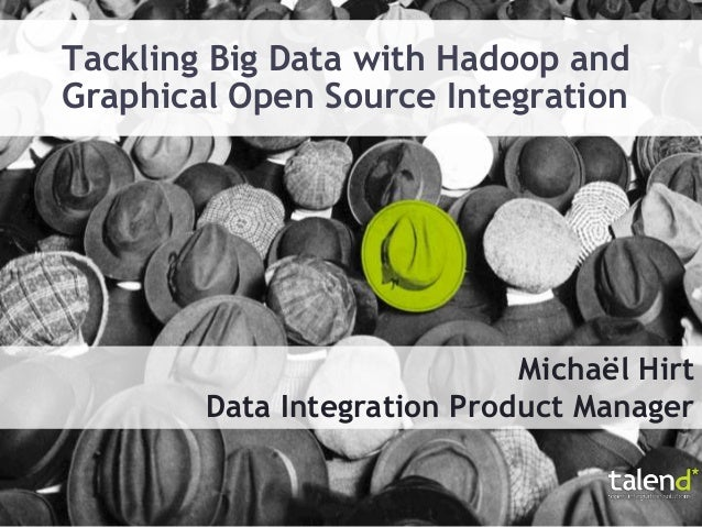 Tackling Big Data with Hadoop andGraphical Open Source Integration                             Michaël Hirt        Data In...