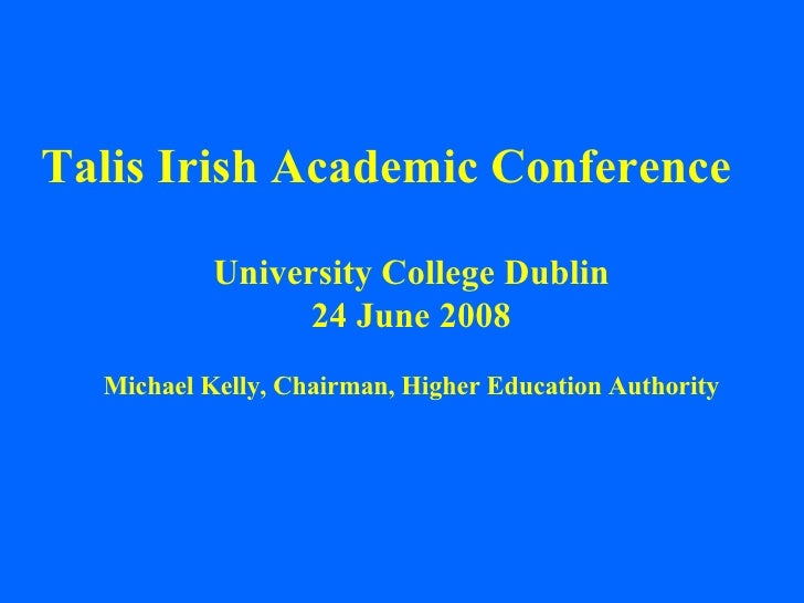 Talis Irish Academic Conference University College Dublin 24 June 2008 Michael Kelly, Chairman, Higher Education Authority