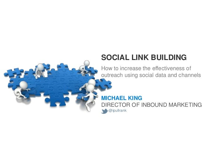 SOCIAL LINK BUILDINGHow to increase the effectiveness ofoutreach using social data and channelsMICHAEL KINGDIRECTOR OF INB...