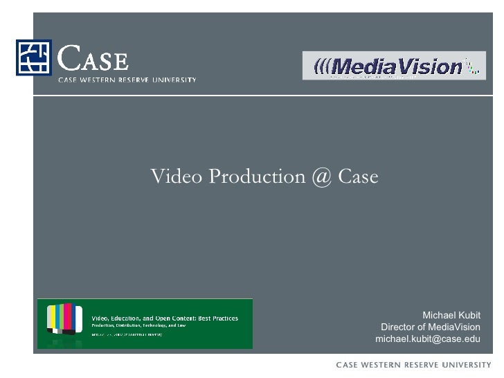 Video Production @ Case Michael Kubit Director of MediaVision [email_address]