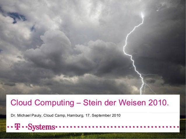 T-Systems Cloud Story, v 5.14 29. Juli 2010 Cloud Computing – Stein der Weisen 2010. Dr. Michael Pauly, Cloud Camp, Hambur...