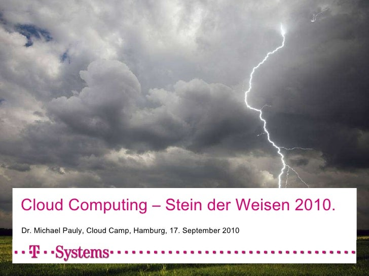 Cloud Computing – Stein der Weisen 2010. Dr. Michael Pauly, Cloud Camp, Hamburg, 17. September 2010