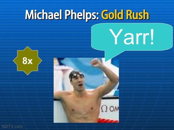 Michael Phelps:   Gold Rush 8x Yarr! NDTV.com
