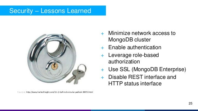 Security – Lessons Learned + Minimize network access to MongoDB cluster + Enable authentication + Leverage role-based auth...
