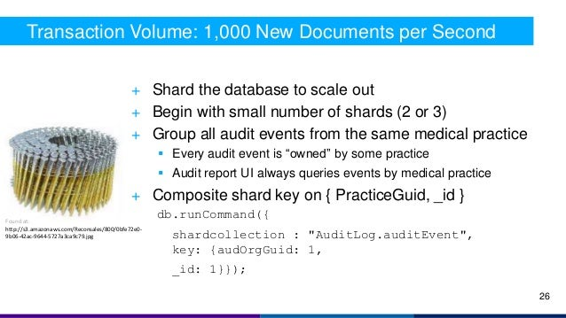 + Shard the database to scale out + Begin with small number of shards (2 or 3) + Group all audit events from the same medi...