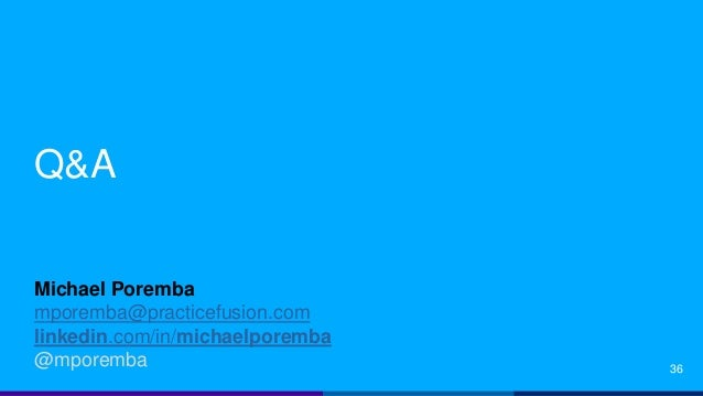 Q&A Michael Poremba mporemba@practicefusion.com linkedin.com/in/michaelporemba @mporemba 36
