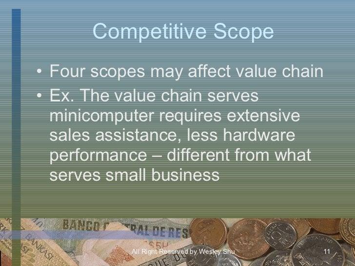 Competitive Scope <ul><li>Four scopes may affect value chain </li></ul><ul><li>Ex. The value chain serves minicomputer req...