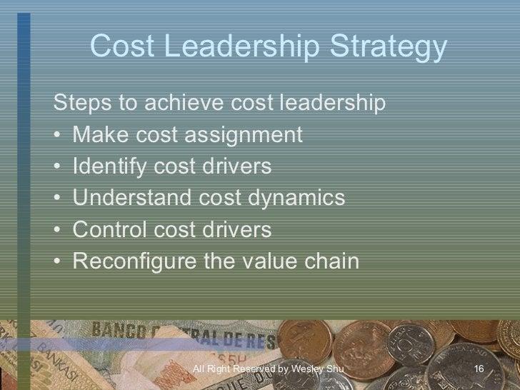 Cost Leadership Strategy <ul><li>Steps to achieve cost leadership </li></ul><ul><li>Make cost assignment </li></ul><ul><li...