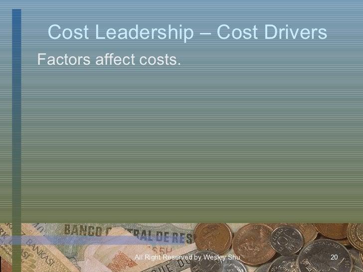Cost Leadership – Cost Drivers <ul><li>Factors affect costs. </li></ul>