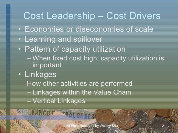 Cost Leadership – Cost Drivers <ul><li>Economies or diseconomies of scale </li></ul><ul><li>Learning and spillover </li></...