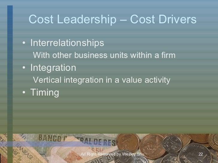 Cost Leadership – Cost Drivers <ul><li>Interrelationships </li></ul><ul><ul><li>With other business units within a firm </...