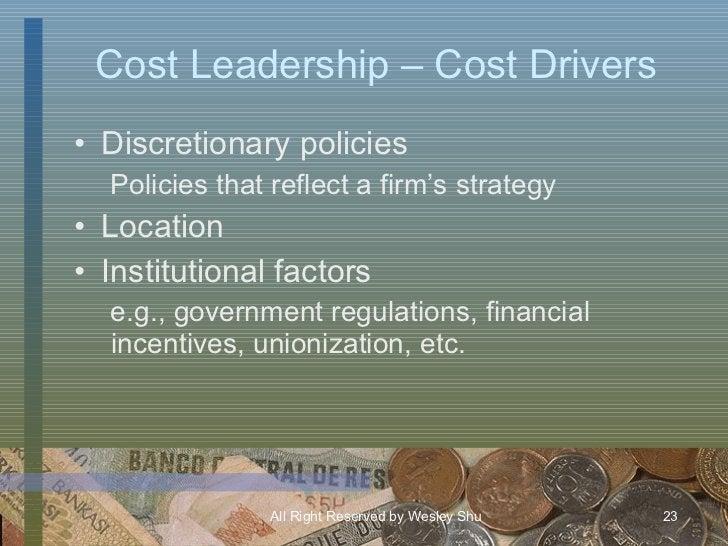 Cost Leadership – Cost Drivers <ul><li>Discretionary policies </li></ul><ul><ul><li>Policies that reflect a firm's strateg...