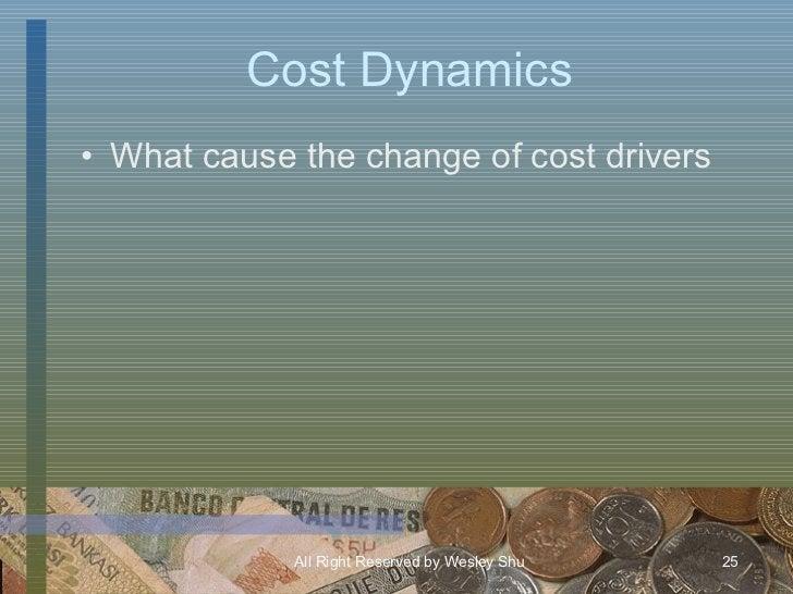 Cost Dynamics <ul><li>What cause the change of cost drivers </li></ul>