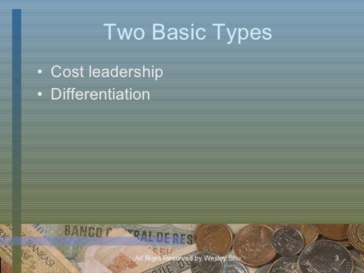 Two Basic Types <ul><li>Cost leadership </li></ul><ul><li>Differentiation </li></ul>