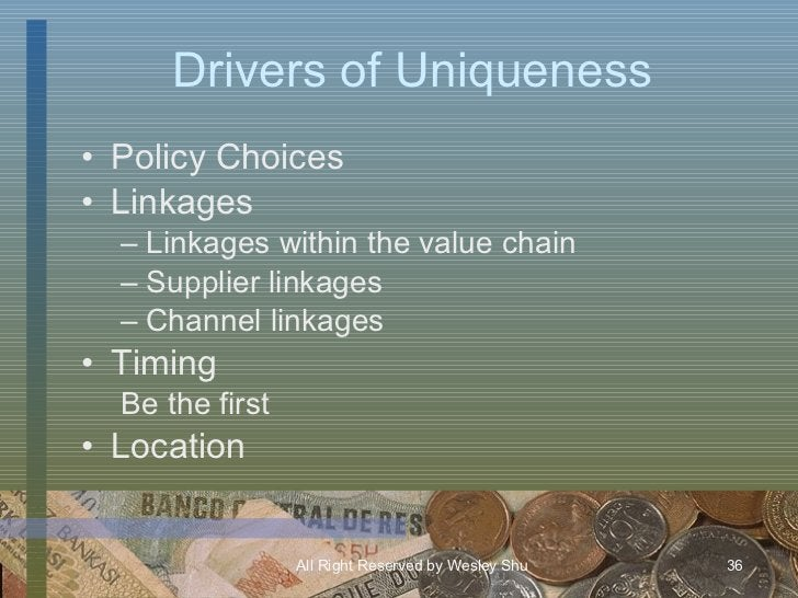 Drivers of Uniqueness <ul><li>Policy Choices </li></ul><ul><li>Linkages </li></ul><ul><ul><li>Linkages within the value ch...