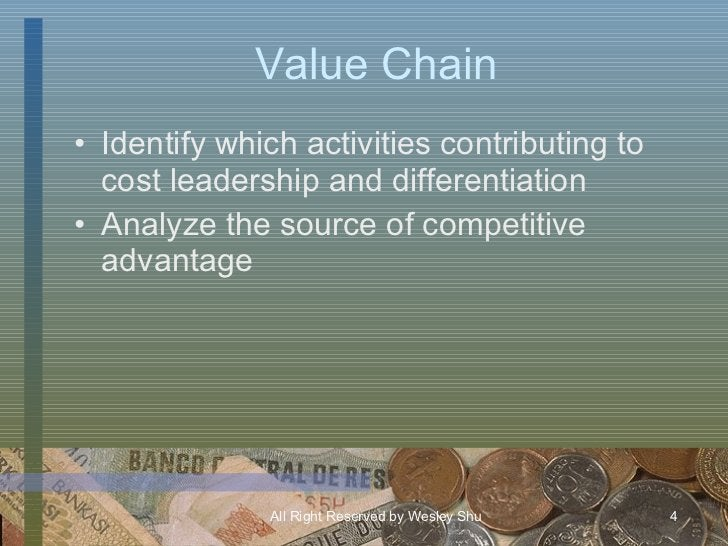 Value Chain <ul><li>Identify which activities contributing to cost leadership and differentiation </li></ul><ul><li>Analyz...
