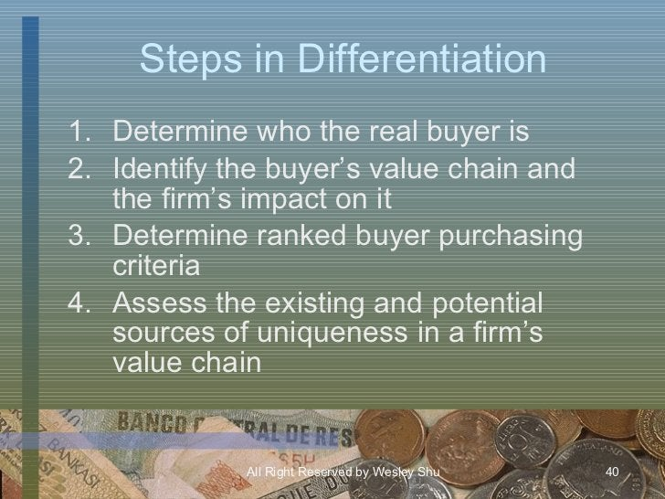 Steps in Differentiation <ul><li>Determine who the real buyer is </li></ul><ul><li>Identify the buyer's value chain and th...