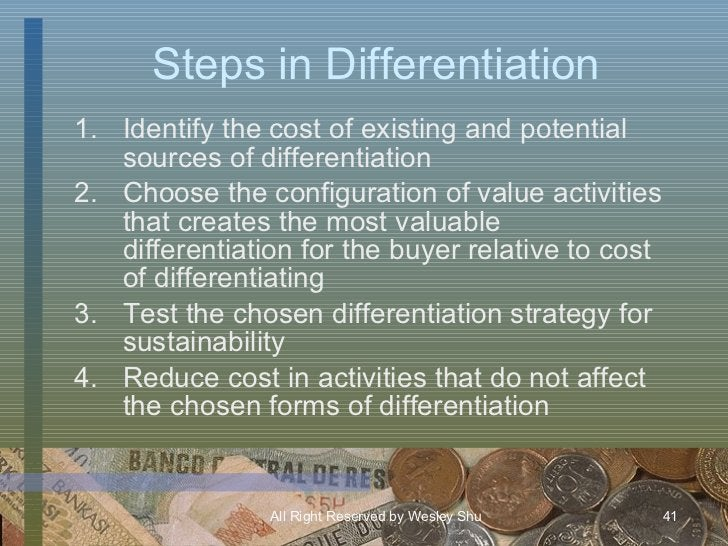 Steps in Differentiation <ul><li>Identify the cost of existing and potential sources of differentiation </li></ul><ul><li>...