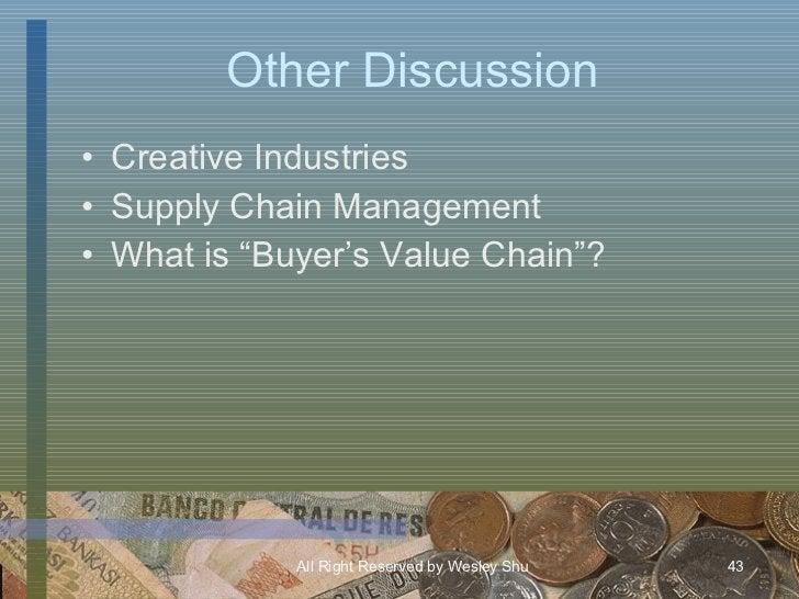 "Other Discussion <ul><li>Creative Industries </li></ul><ul><li>Supply Chain Management </li></ul><ul><li>What is ""Buyer's ..."
