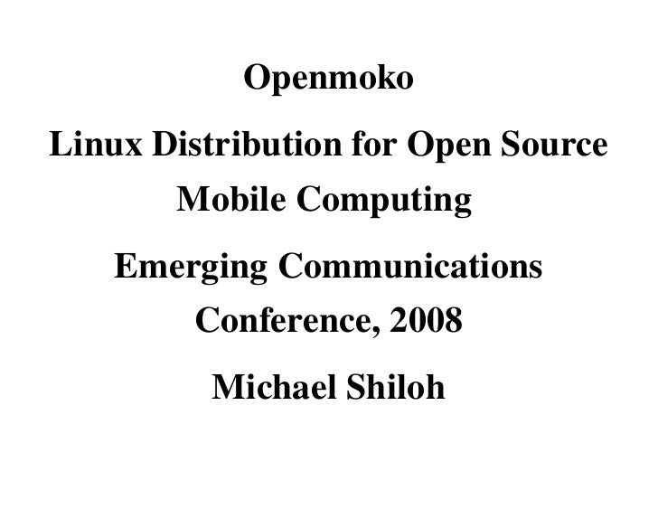Openmoko Linux Distribution for Open Source         Mobile Computing     Emerging Communications         Conference, 2008 ...