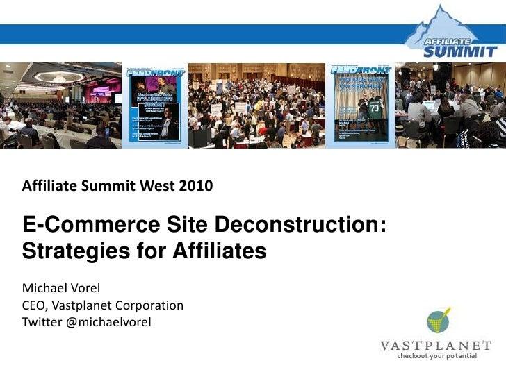 Affiliate Summit West 2010<br />E-Commerce Site Deconstruction: Strategies for Affiliates<br />Michael Vorel<br />CEO, Vas...