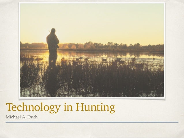 Technology in Hunting Michael A. Duch
