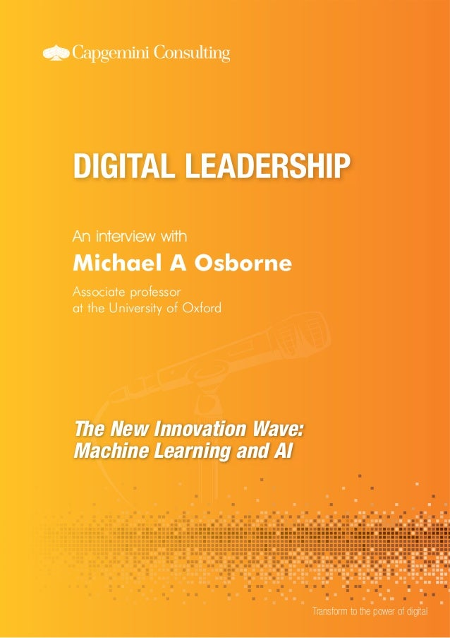 An interview with Transform to the power of digital Michael A Osborne Associate professor at the University of Oxford The ...