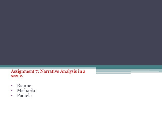 Assignment 7; Narrative Analysis in ascene.• Rianne• Michaela• Pamela