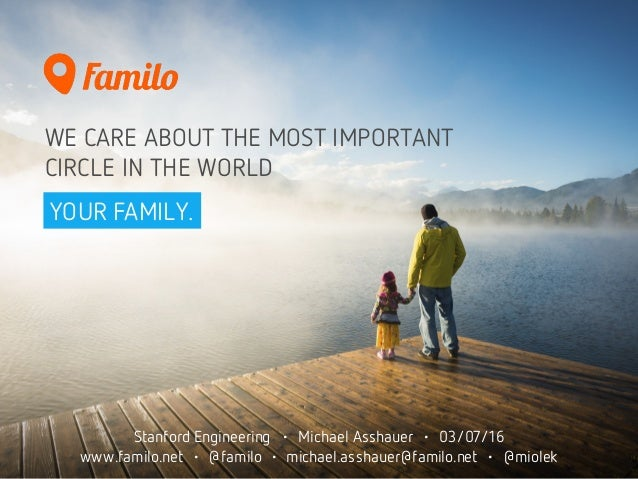 WE CARE ABOUT THE MOST IMPORTANT CIRCLE IN THE WORLD YOUR FAMILY. Stanford Engineering • Michael Asshauer • 03/07/16 www.f...