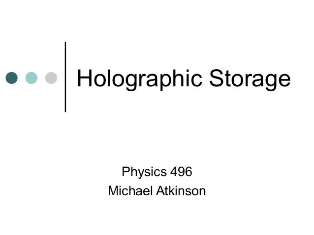 Holographic Storage    Physics 496  Michael Atkinson