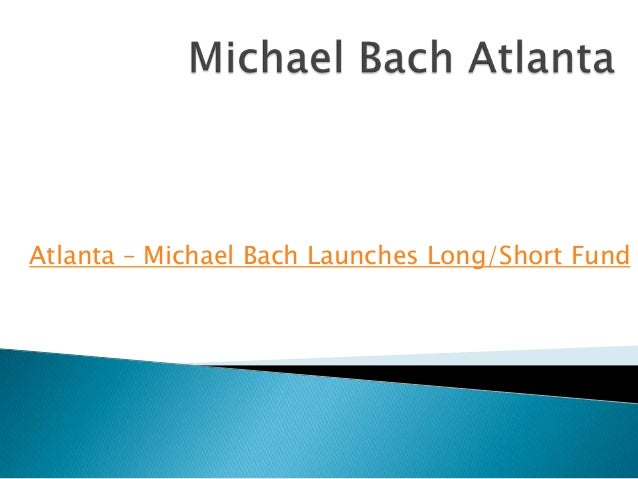 Atlanta – Michael Bach Launches Long/Short Fund